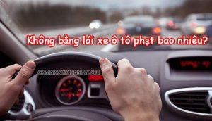 Không bằng lái xe ô tô phạt bao nhiêu