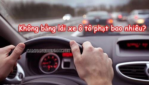Mức xử phạt của lỗi không có bằng lái khi lái xe ô tô là bao nhiêu?