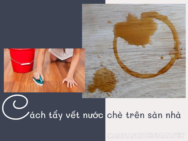 Cách tẩy vết nước chè trên sàn nhà hiệu quả