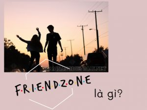"""Friendzone là gì, làm sao thoát """"nghiệp"""" Friendzone với Crush?"""