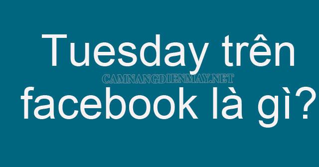 Tuesday bắt nguồn từ Facebook và trên phim ảnh