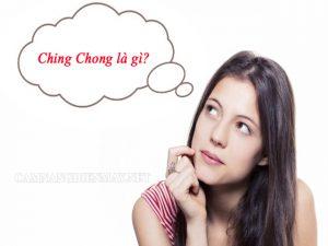 """Giải thích ý nghĩa của từ """"Ching Chong"""""""