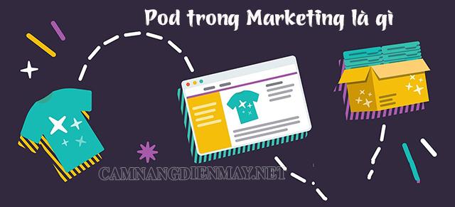 """Thuật ngữ """"Pod"""" trong marketing nghĩa là gì?"""