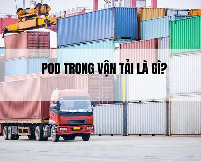 """Làm rõ khái niệm """"Pod"""" trong vận tải"""